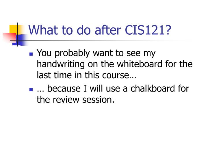What to do after CIS121?
