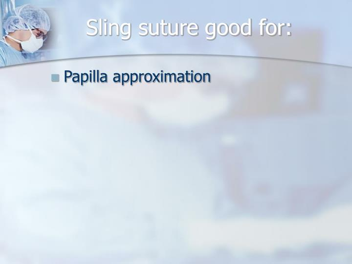 Sling suture good for: