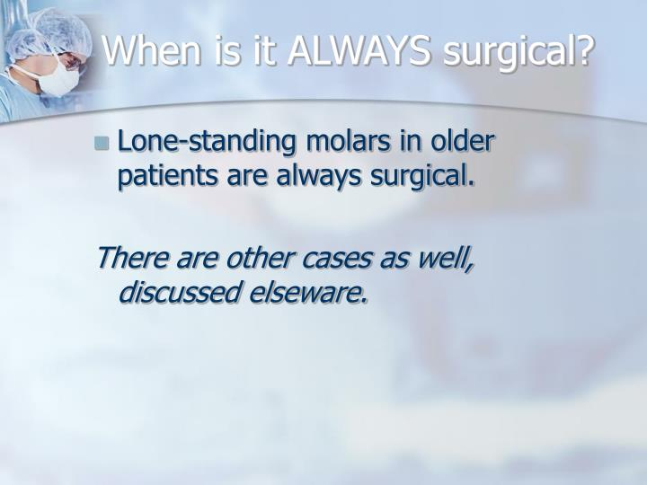 When is it ALWAYS surgical?