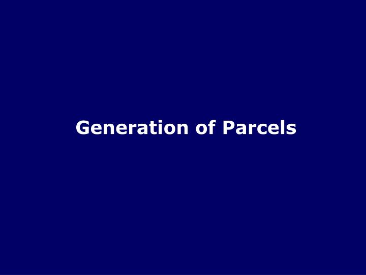 Generation of Parcels