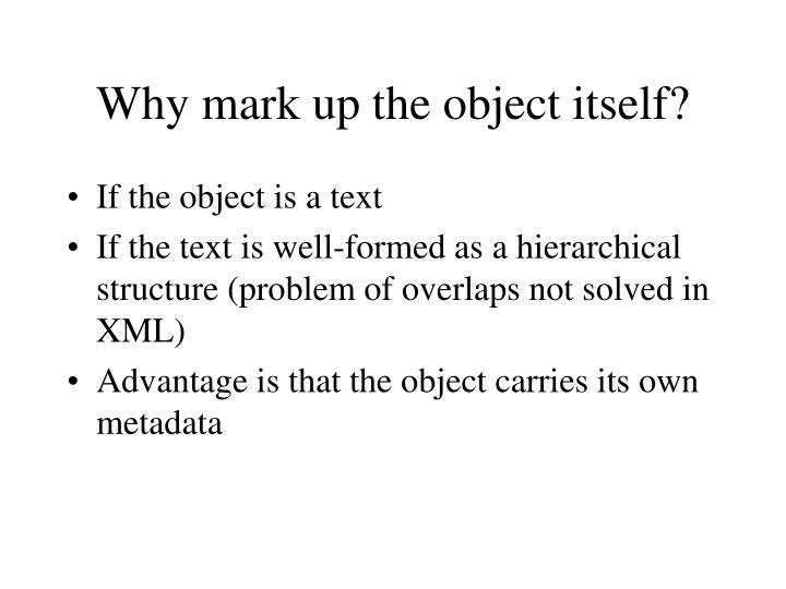 Why mark up the object itself?