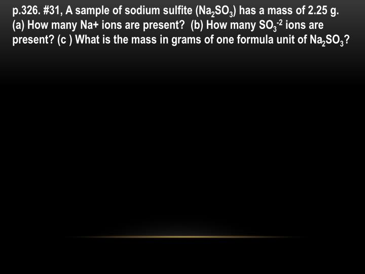 P.326. #31, A sample of sodium sulfite (Na