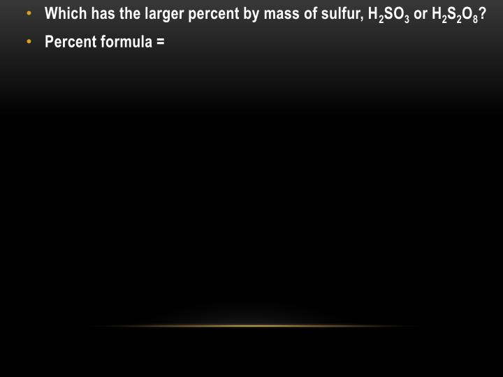 Which has the larger percent by mass of sulfur, H