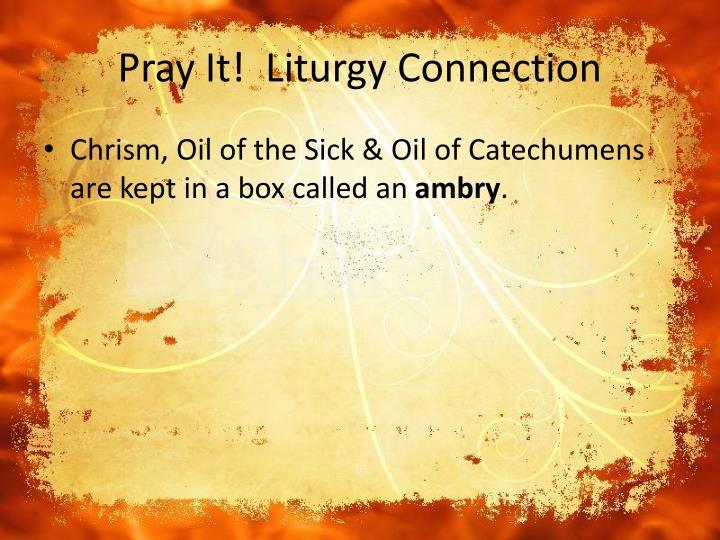 Pray It!  Liturgy Connection