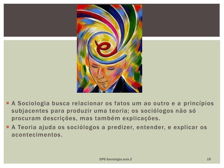 A Sociologia busca relacionar os fatos um ao outro e a