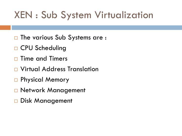 XEN : Sub System Virtualization