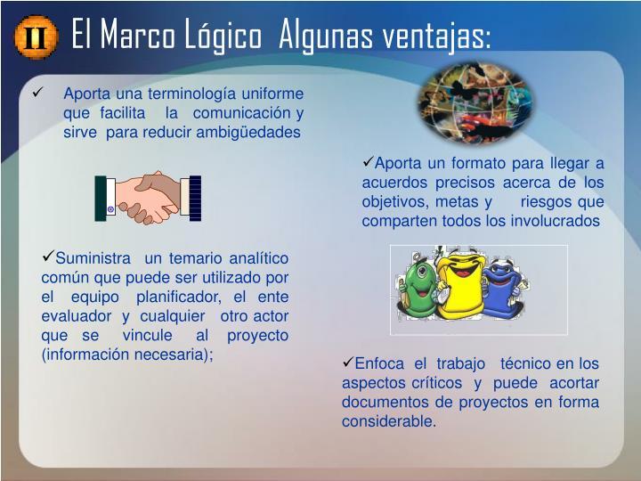 El Marco Lógico  Algunas ventajas:
