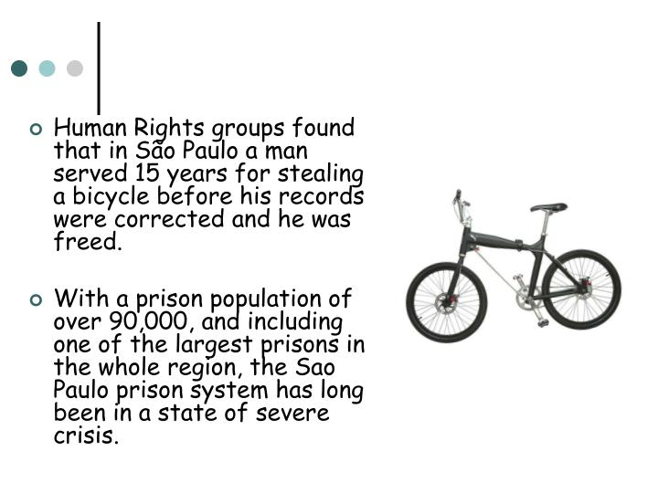 Human Rights groups found that in São Paulo a man served 15 years for stealing a bicycle before his records were corrected and he was freed.
