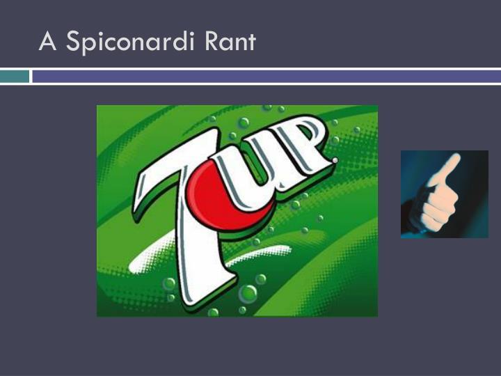 A Spiconardi Rant