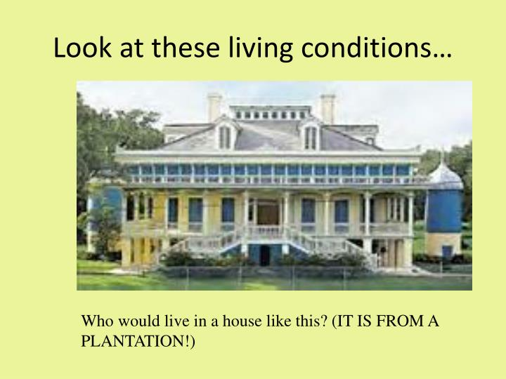 Look at these living conditions…