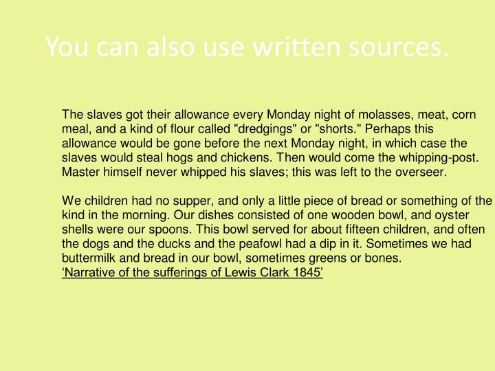 You can also use written sources.