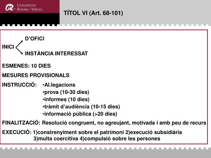 TÍTOL VI (Art. 68-101)