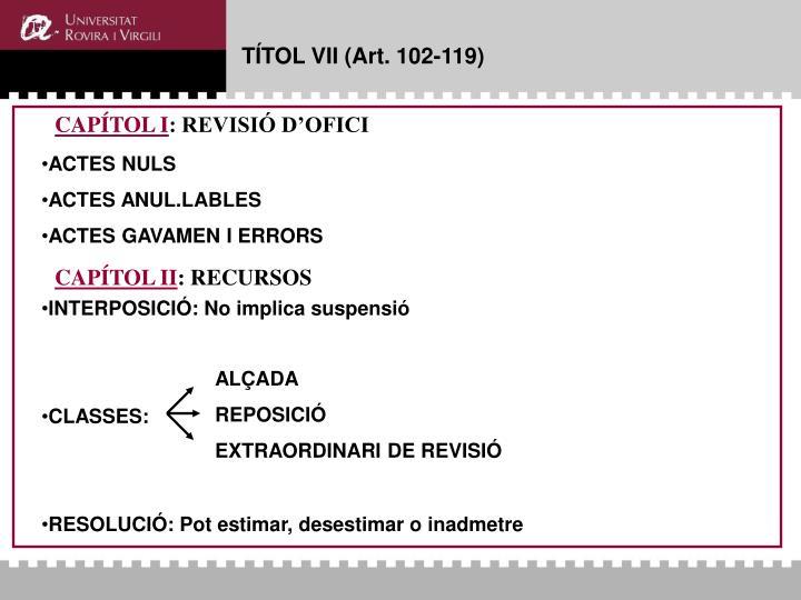TÍTOL VII (Art. 102-119)