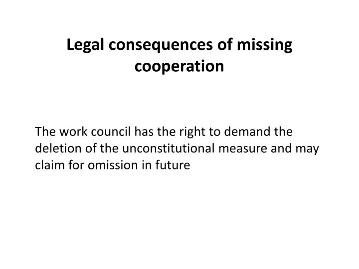Legal consequences of missing cooperation