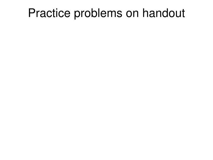 Practice problems on handout