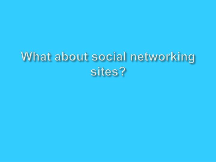 What about social networking sites