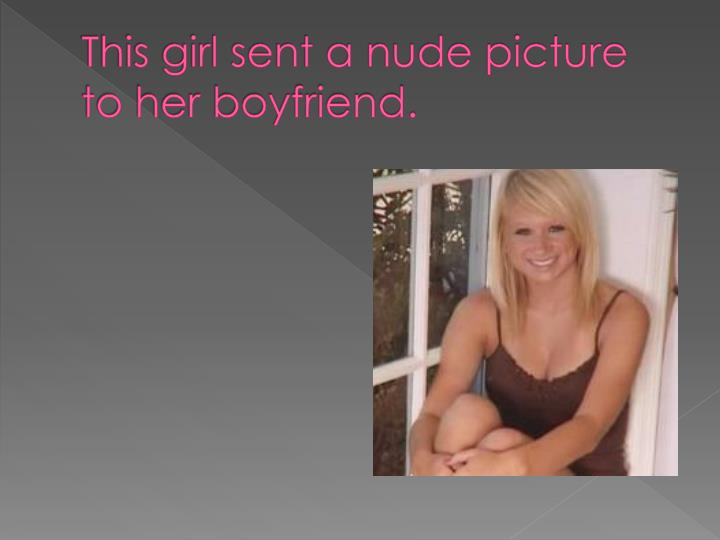 This girl sent a nude picture to her boyfriend.