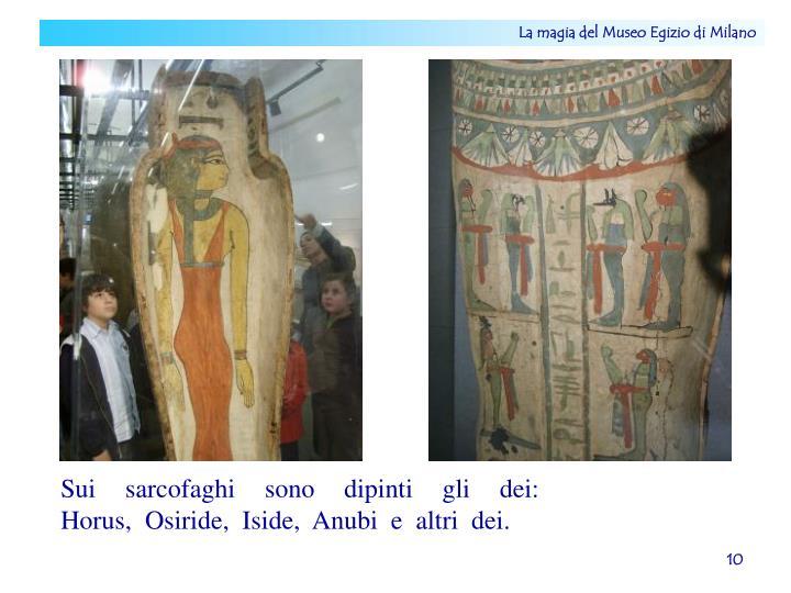 Sui  sarcofaghi  sono  dipinti  gli  dei:  Horus,  Osiride,  Iside,  Anubi  e  altri  dei.