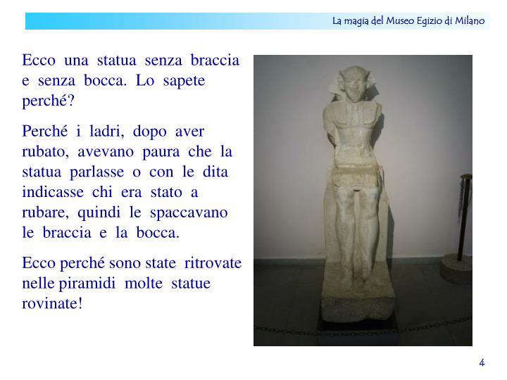 Ecco  una  statua  senza  braccia  e  senza  bocca.  Lo  sapete  perché?