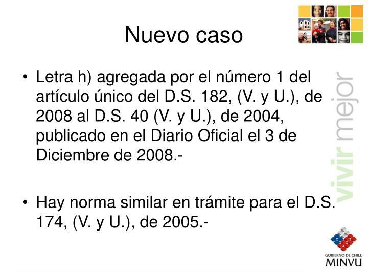 Letra h) agregada por el número 1 del artículo único del D.S. 182, (V. y U.), de 2008 al D.S. 40 (V. y U.), de 2004, publicado en el Diario Oficial el 3 de Diciembre de 2008.-