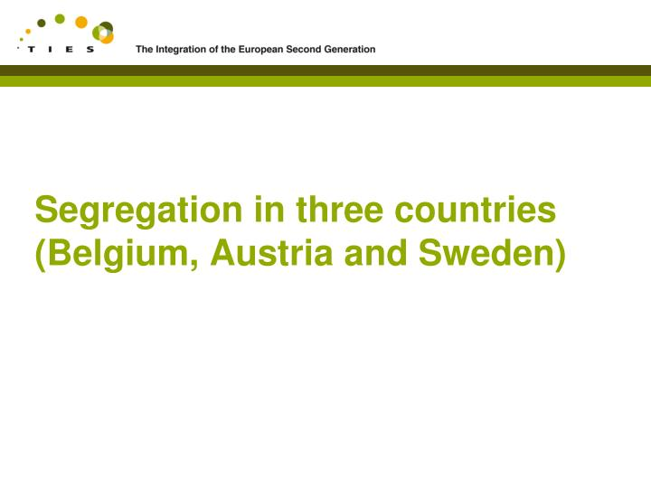 Segregation in three countries (Belgium, Austria and Sweden)