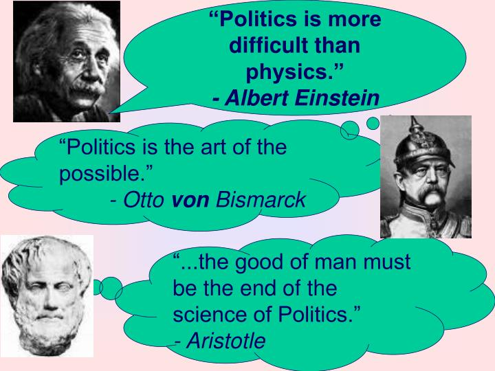 """Politics is more difficult than physics."""
