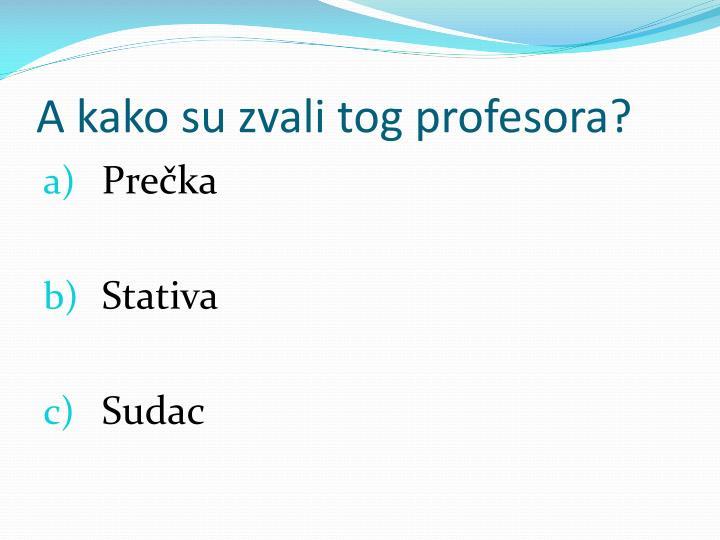 A kako su zvali tog profesora?