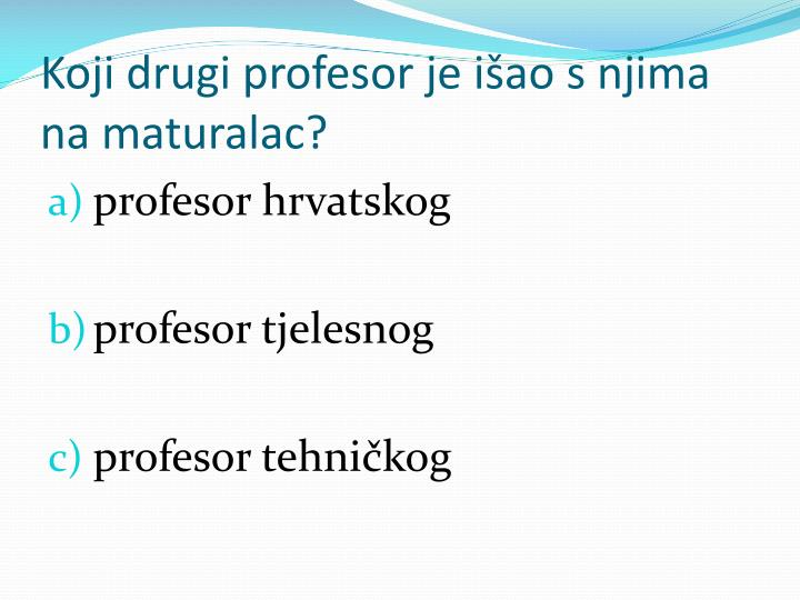 Koji drugi profesor je išao s njima na maturalac?