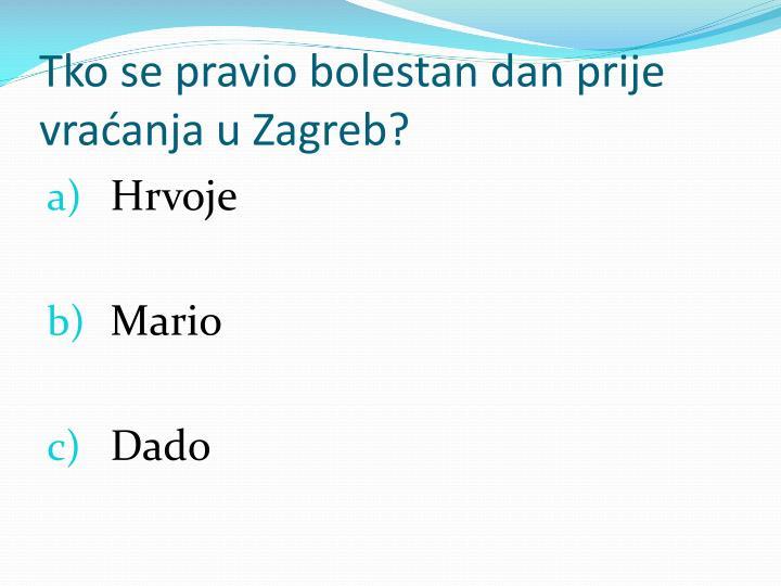 Tko se pravio bolestan dan prije vraćanja u Zagreb?