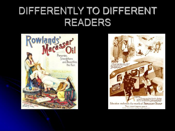 DIFFERENTLY TO DIFFERENT READERS