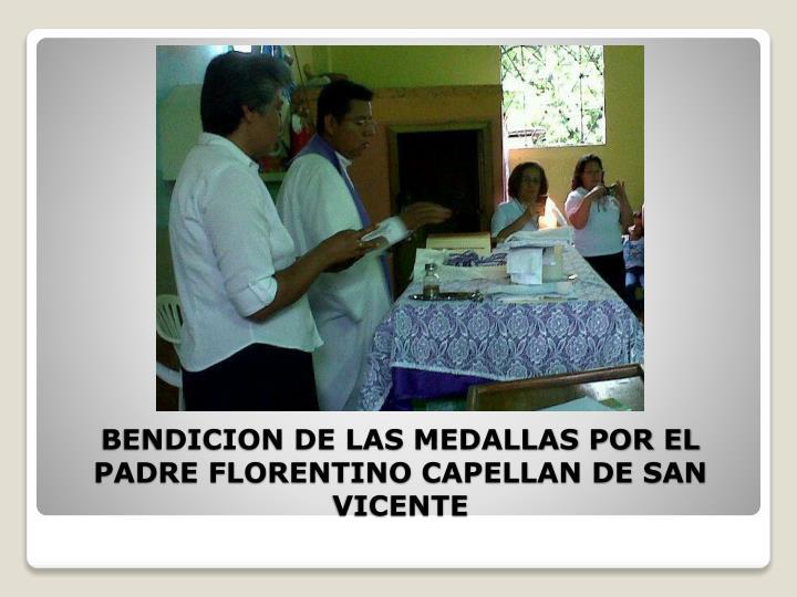 BENDICION DE LAS MEDALLAS POR EL PADRE FLORENTINO CAPELLAN DE SAN VICENTE