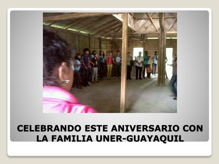 CELEBRANDO ESTE ANIVERSARIO CON LA FAMILIA UNER-GUAYAQUIL