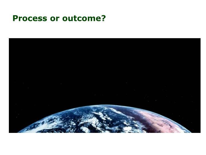 Process or outcome?