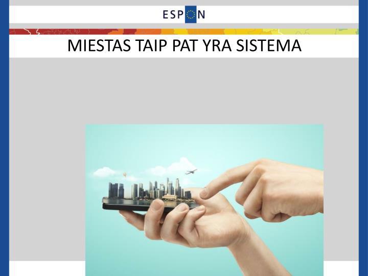 MIESTAS TAIP PAT YRA SISTEMA