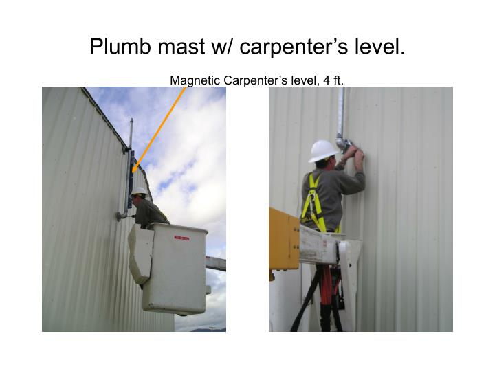 Plumb mast w/ carpenter's level.