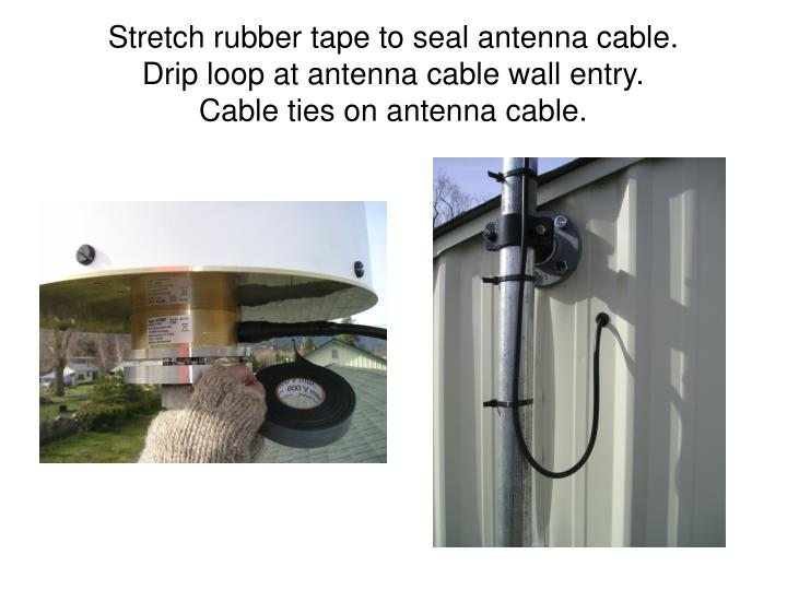Stretch rubber tape to seal antenna cable.