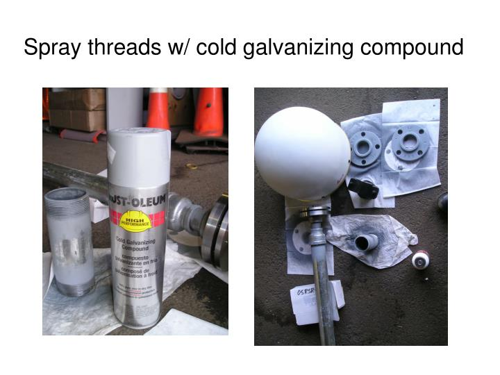Spray threads w/ cold galvanizing compound