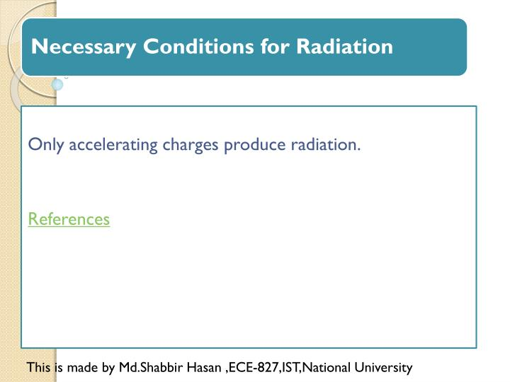 Only accelerating charges produce radiation.