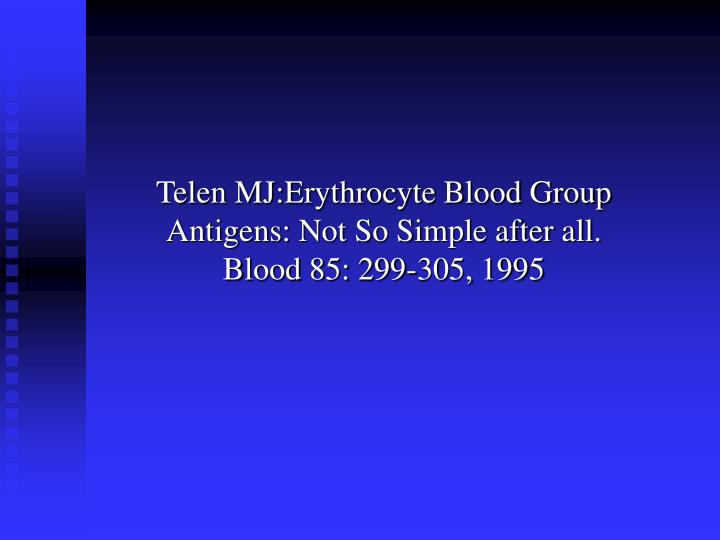 Telen MJ:Erythrocyte Blood Group Antigens: Not So Simple after all. Blood 85: 299-305, 1995