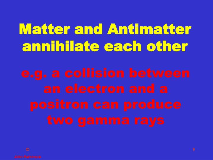 Matter and Antimatter annihilate each other