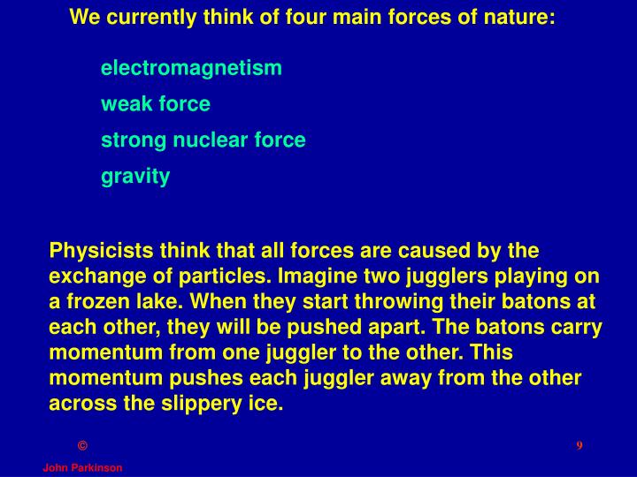 We currently think of four main forces of nature: