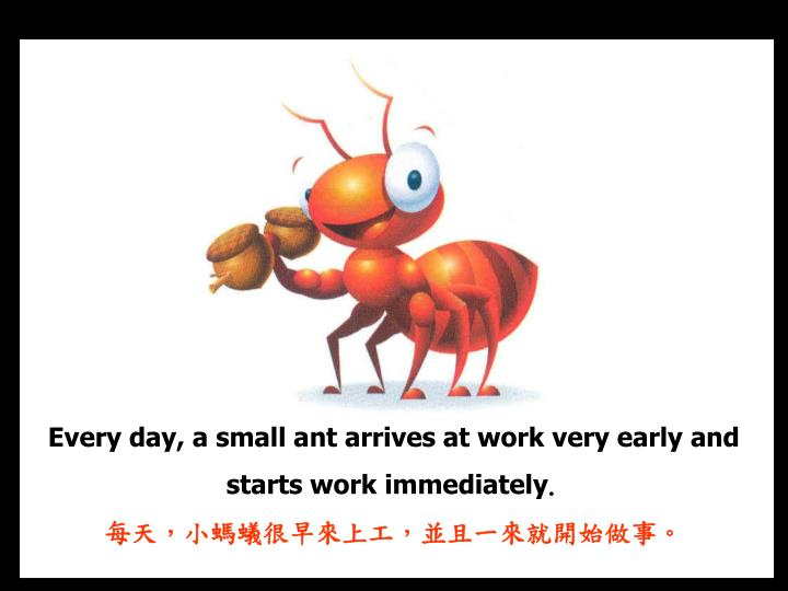 Every day, a small ant arrives at work very early and starts work immediately