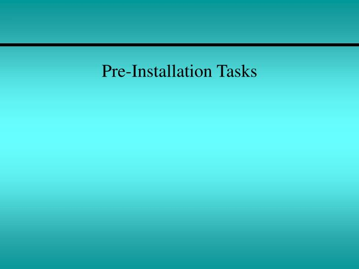 Pre installation tasks