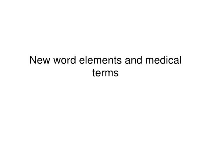 New word elements and medical terms