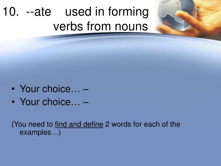 10.  --ate    used in forming 		  verbs from nouns