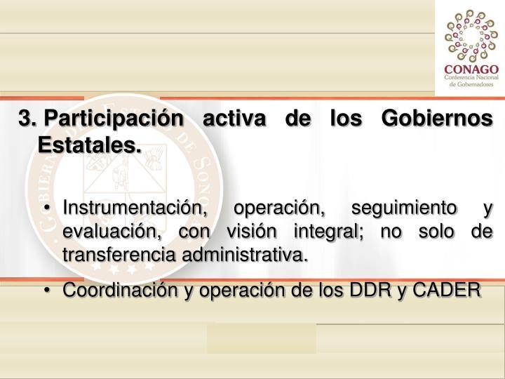 Participación activa de los Gobiernos Estatales.