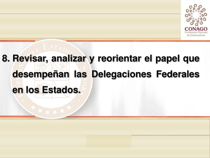 Revisar, analizar y reorientar el papel que desempeñan las Delegaciones Federales en los Estados.