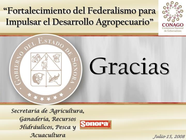 """""""Fortalecimiento del Federalismo para Impulsar el Desarrollo Agropecuario"""""""