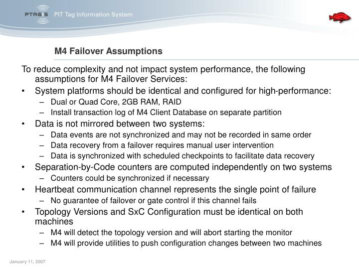 To reduce complexity and not impact system performance, the following assumptions for M4 Failover Services: