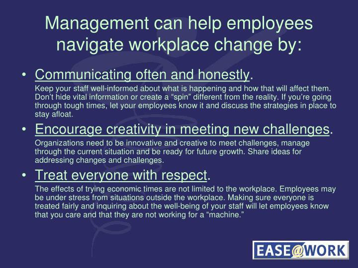 Management can help employees navigate workplace change by: